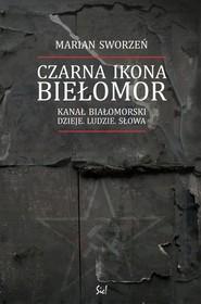 okładka Czarna Ikona Biełomor Kanał Białomorski Dzieje ludzie słowa, Książka | Sworzeń Marian