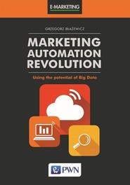 okładka Marketing Automation Revolution  Using the potential of Big Data, Książka | Grzegorz  Błażewicz