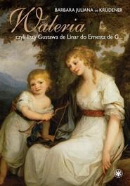 okładka Waleria, czyli listy Gustava de Linar do Ernesta de G…, Książka | Juliana Barbara Krüdener