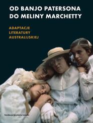 okładka Od Banjo Patersona do Meliny Marchetty Adaptacje literatury australijskiej, Książka   Alicja  Helman, Martyna Olszowska