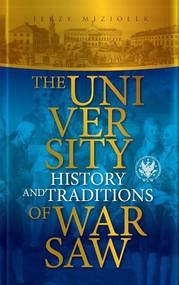 okładka The University of Warsaw History and traditions, Książka | Miziołek Jerzy