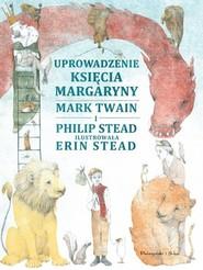 okładka Uprowadzenie Księcia Margaryny, Książka | Philip Stead, Mark Twain