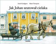 okładka Jak Johan uratował cielaka, Książka | Astrid Lindgren