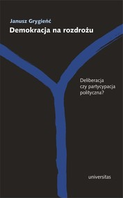 okładka Demokracja na rozdrożu Deliberacja czy partycypacja polityczna?, Książka   Grygieńć Janusz