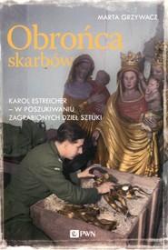 okładka Obrońca skarbów Karol Estreicher w poszukiwaniu zagrabionych dzieł sztuki, Książka | Marta Grzywacz