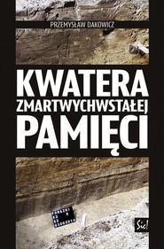 okładka Kwatera zmartwychwstałej pamięci, Książka | Przemysław Dakowicz