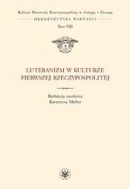 okładka Luteranizm w kulturze Pierwszej Rzeczypospolitej Tom 8, Książka |