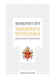 okładka Tajemnica wcielenia Nauczanie papieskie, Książka | Benedykt XVI