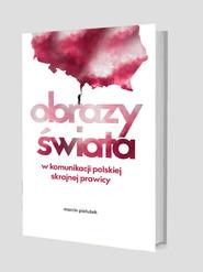 okładka Obrazy świata w komunikacji polskiej skrajnej prawicy, Książka   Marcin Pielużek