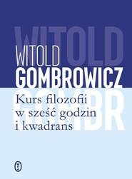 okładka Kurs filozofii w sześć godzin i kwadrans, Książka | Witold Gombrowicz