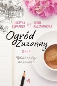 okładka Ogród Zuzanny Tom 1 Miłość zostaje na zawsze, Książka | Justyna Bednarek, Jagna Kaczanowska
