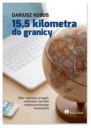 okładka 15,5 kilometra do granicy, Książka | Dariusz Kobus