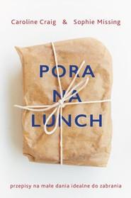 okładka Pora na lunch Przepisy na małe dania idealne do zabrania, Książka | Sophie Missing, Caroline Craig