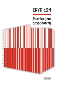 okładka Patriotyzm gospodarczy, Książka | Eryk Łon