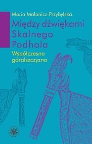 okładka Między dźwiękami Skalnego Podhala.  Współczesna góralszczyzna, Książka | Małanicz-Przybylska Maria