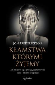okładka Kłamstwa, którymi żyjemy Jak zmierzyć się z prawdą, zaakceptować siebie i zmienić swoje życie, Książka | Jon Frederickson