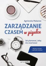 okładka Zarządzanie czasem w pigułce Jak planować, żeby nie zwariować, Książka | Makarow Agnieszka
