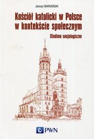 okładka Kościół katolicki w Polsce w kontekście społecznym Studium socjologiczne, Książka | Mariański Janusz