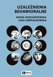 okładka Uzależnienia behawioralne, Książka | Iwona  Grzegorzewska, Lidia  Cierpiałkowska