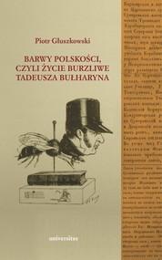 okładka Barwy polskości czyli życie burzliwe Tadeusza Bułharyna, Książka | Głuszkowski Piotr