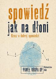 okładka Spowiedź jak na dłoni Rzecz o dobrej spowiedzi, Książka | Krupa Paweł
