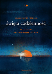 okładka Święta codzienność O liturgii przemieniającej życie, Książka | Porosło Krzysztof