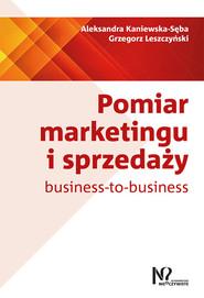 okładka Pomiar marketingu i sprzedaży business-to-business, Książka | Aleksandra Kaniewska-Sęba, Leszczyński Grzegorz