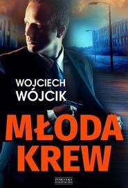 okładka Młoda krew, Książka | Wojciech Wójcik