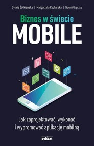 okładka Biznes w świecie mobile Jak zaprojektować, wykonać i wypromować aplikację mobilną, Książka | Sylwia Żółkiewska, Małgorzata Rycharska, Noemi Gryczko