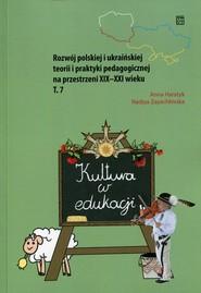 okładka Kultura w edukacji Rozwój polskiej i ukraińskiej teorii i praktyki pedagogicznej na przestrzeni XIX-XXI wieku Tom 7, Książka | Anna Haratyk, Nadiya Zayachkivska