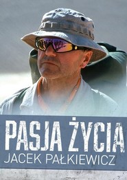 okładka Pasja życia, Książka   Jacek Pałkiewicz
