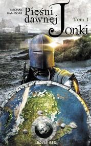 okładka Pieśni Dawnej Jonki Tom I, Książka | Michał Kamiński