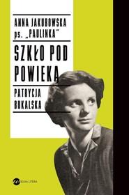 okładka Szkło pod powieką, Książka | Anna Jakubowska (Paulinka), Patrycja Bukalska