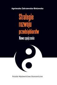 okładka Strategie rozwoju przedsiębiorstw Nowe spojrzenie, Książka | Zakrzewska-Bielawska Agnieszka