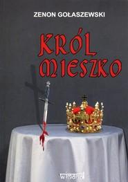 okładka Król Mieszko, Książka | Gołaszewski Zenon