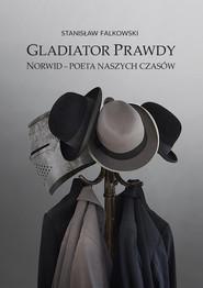 okładka Gladiator Prawdy Norwid - poeta naszych czasów, Książka | Falkowski Stanisław