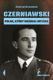 okładka Czerniawski Polak, który oszukał Hitlera, Książka | Andrzej Brzeziecki