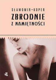 okładka Zbrodnie z namiętności, Książka | Sławomir Koper