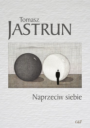 okładka Naprzeciw siebie, Książka | Tomasz Jastrun