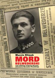 okładka Mord belwederski czyli zabójstwo żandarma Koryzmy, ochroniarza Marszałka Piłsudskiego, Książka   Klimek Marcin