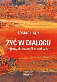 okładka Żyć w dialogu. Impulsy do rozmyślań nad wiarą, Książka   Tomas Halik