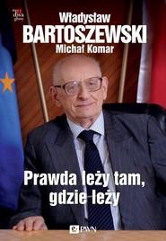 okładka Prawda leży tam, gdzie leży, Książka | Michał Komar, Władysław Bartoszewski