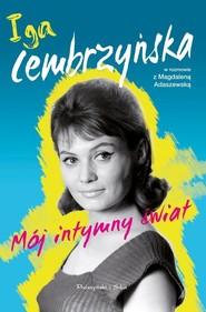 okładka Mój intymny świat, Książka | Magdalena  Adaszewska, Iga Cembrzyńska