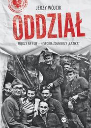 okładka Oddział. Między AK i UB - historia żołnierzy Łazika, Książka | Jerzy Wójcik