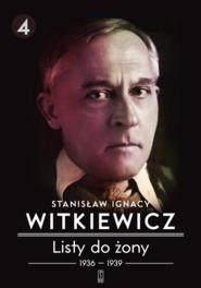okładka Listy do żony 1936-1939. Tom 4, Książka | Stanisław Ignacy Witkiewicz