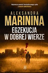 okładka Egzekucja w dobrej wierze, Książka | Aleksandra Marinina