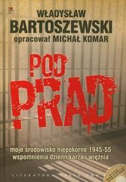 okładka Pod prąd + CD moje środowisko niepokorne 1945-55 wspomnienia dziennikarza i więźnia, Książka | Władysław Bartoszewski