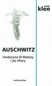 okładka Auschwitz. Medycyna III Rzeszy i jej ofiary, Książka | Klee Ernst