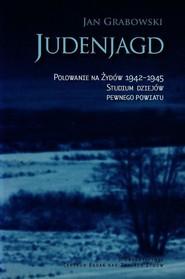 okładka Judenjagd. Polowanie na Żydów 1942-1945. Studium dziejów pewnego powiatu, Książka   Jan Grabowski