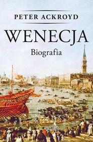 okładka Wenecja Biografia, Książka | Peter Ackroyd